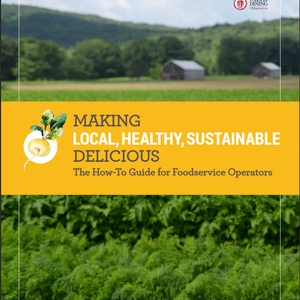 Making Local, Healthy, Sustainable Delicious: The How-To Guide for Foodservice Operators