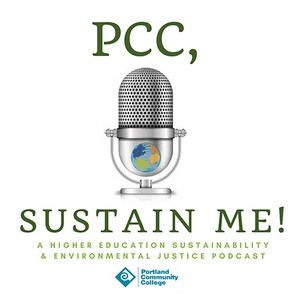 PCC, Sustain Me! A Higher Education Sustainability & Environmental Justice Podcast