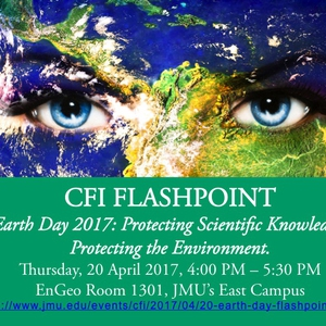 James Madison University's Center for Faculty Innovation FLASHPOINT: Earth Day 2017.  Protecting Scientific Knowledge, Protecting the Environment.