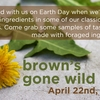 During earth day, we featured wild, foraged ingredients on the menu