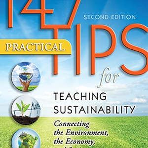 147 Practical Tips for Teaching Sustainability: Connecting the Environment, the Economy, and Society  2nd Edition